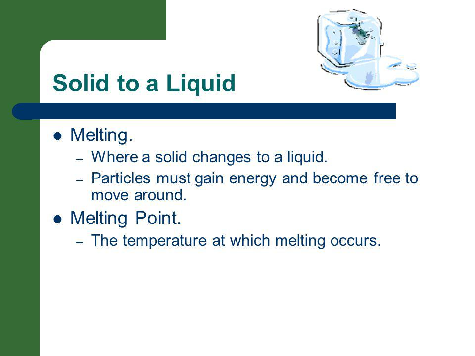 Solid to a Liquid Melting. Melting Point.