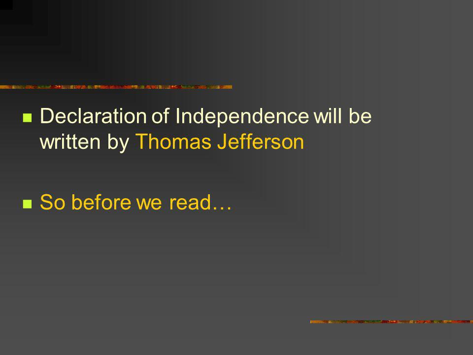 Declaration of Independence will be written by Thomas Jefferson