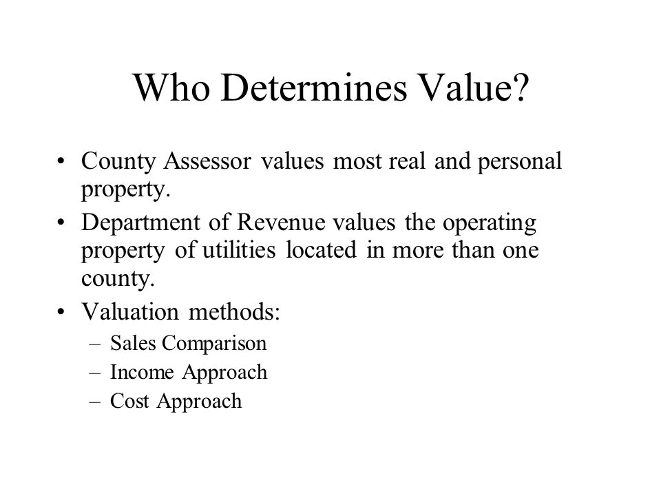 Who Determines Value County Assessor values most real and personal property.