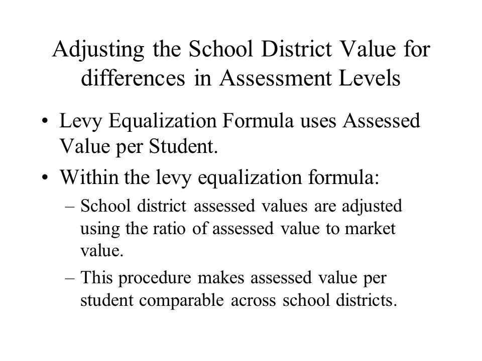 Adjusting the School District Value for differences in Assessment Levels