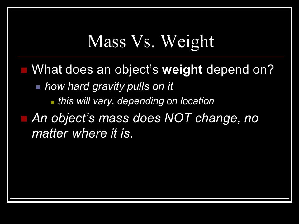 Mass Vs. Weight What does an object's weight depend on