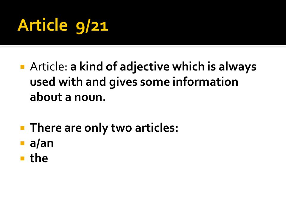 Article 9/21 Article: a kind of adjective which is always used with and gives some information about a noun.