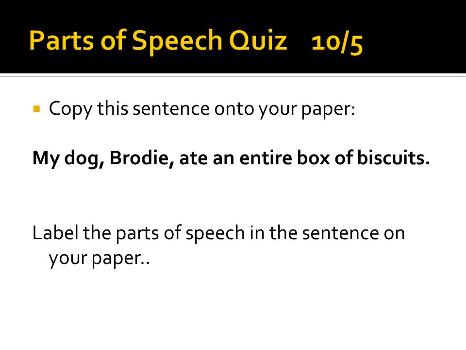 Parts of Speech Quiz 10/5 Copy this sentence onto your paper: