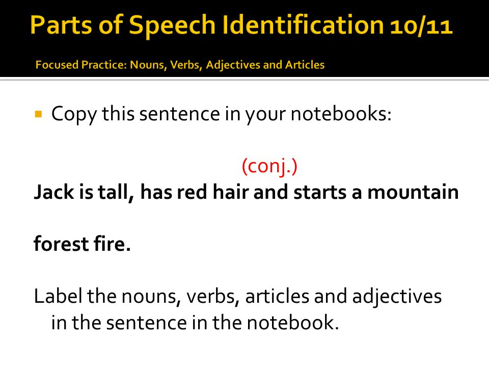 Parts of Speech Identification 10/11 Focused Practice: Nouns, Verbs, Adjectives and Articles