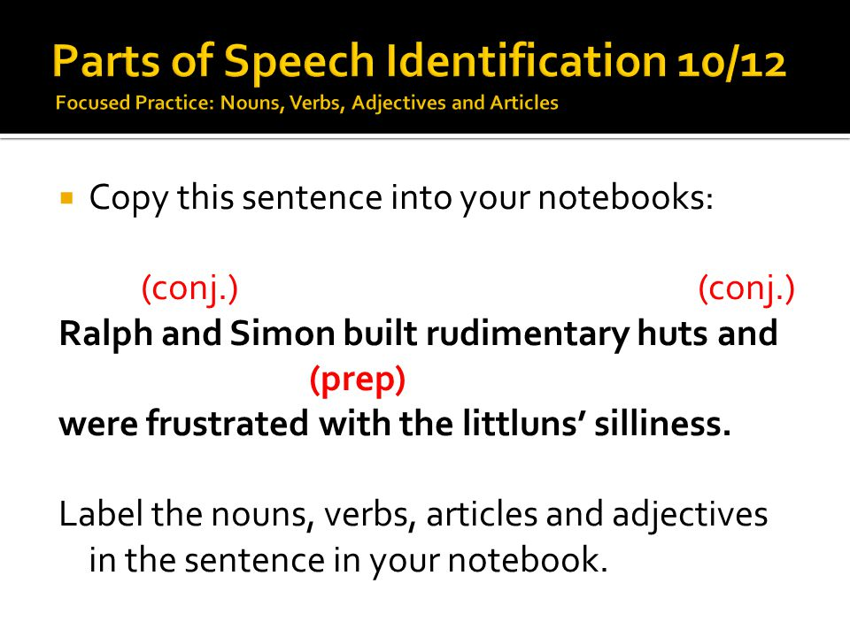 Parts of Speech Identification 10/12 Focused Practice: Nouns, Verbs, Adjectives and Articles