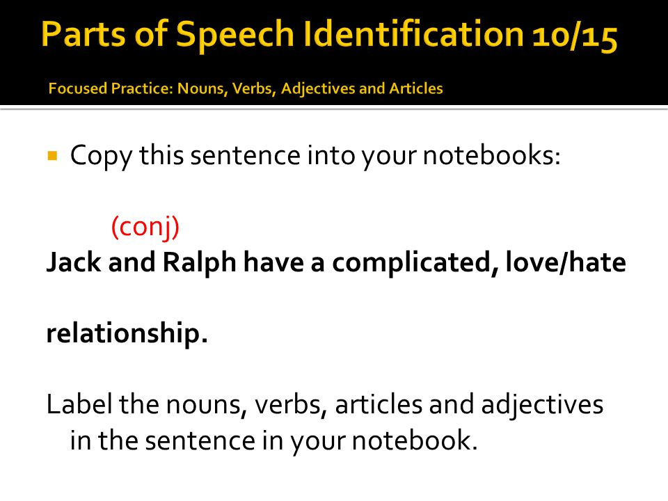 Parts of Speech Identification 10/15 Focused Practice: Nouns, Verbs, Adjectives and Articles