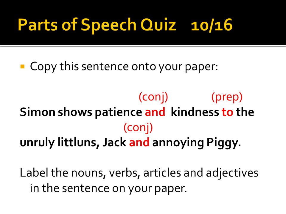 Parts of Speech Quiz 10/16 Copy this sentence onto your paper: