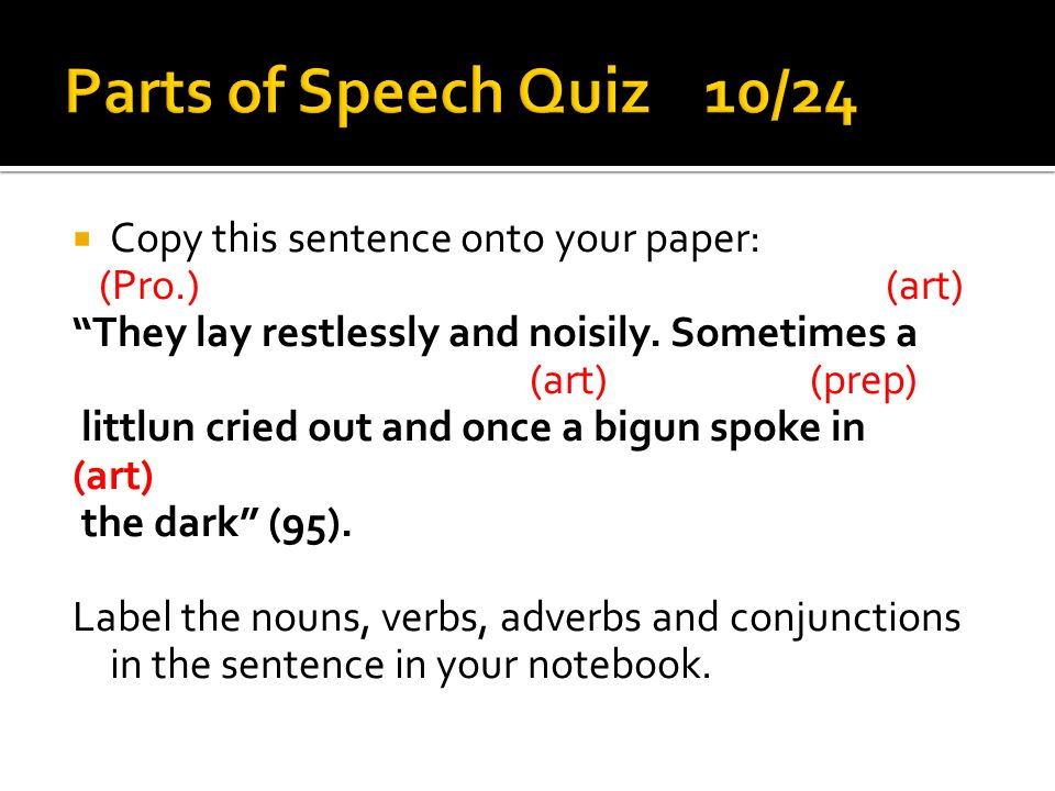Parts of Speech Quiz 10/24 Copy this sentence onto your paper: