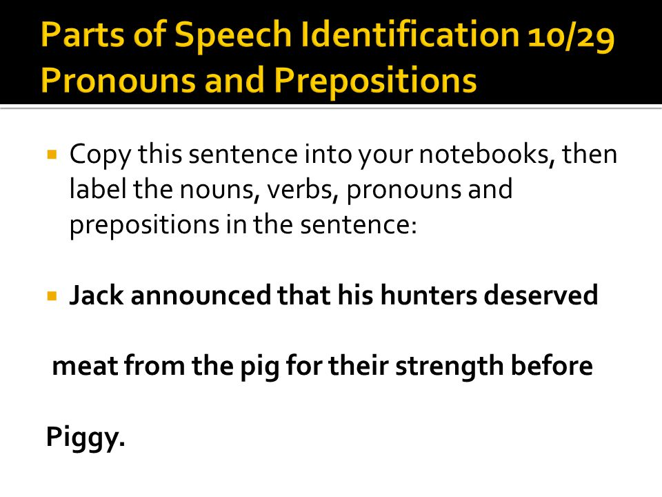 Parts of Speech Identification 10/29 Pronouns and Prepositions