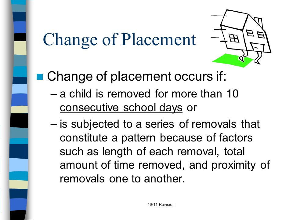 Change of Placement Change of placement occurs if: