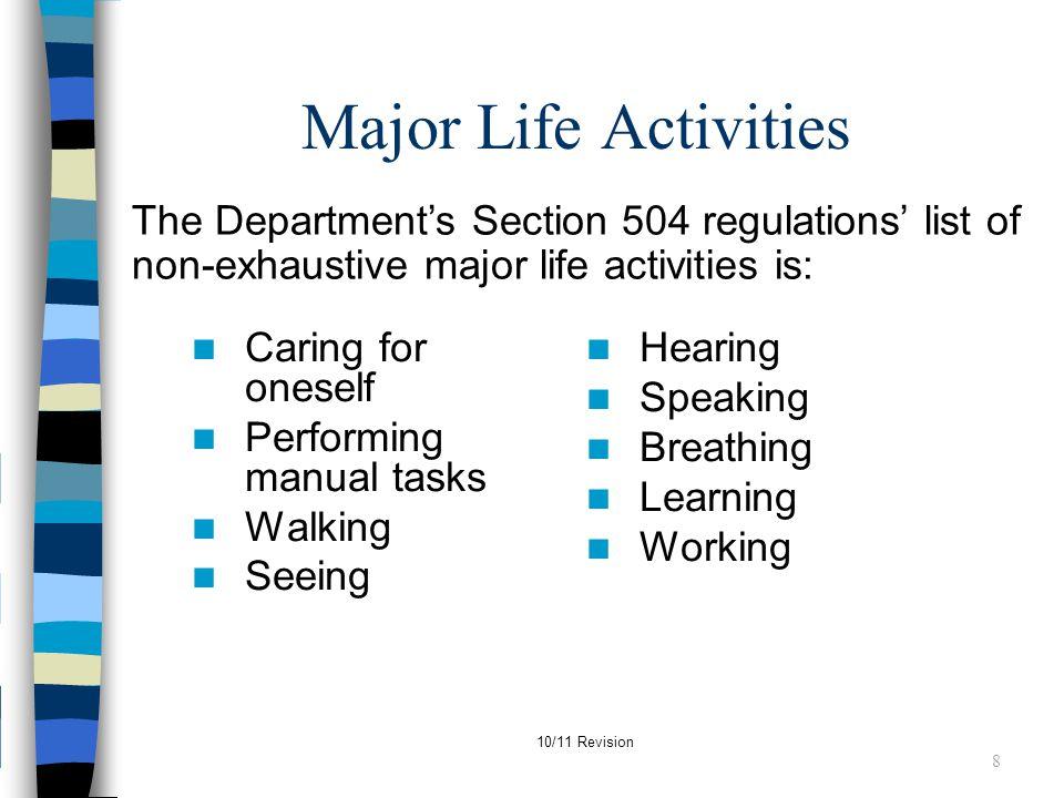 Major Life Activities The Department's Section 504 regulations' list of non-exhaustive major life activities is: