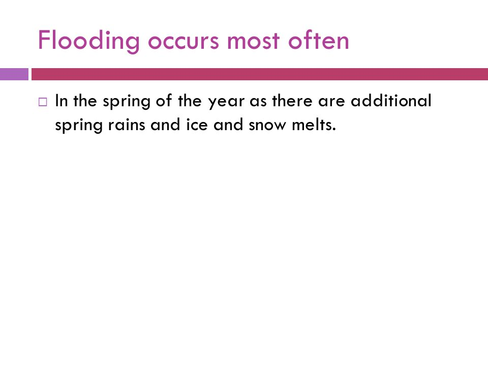 Flooding occurs most often