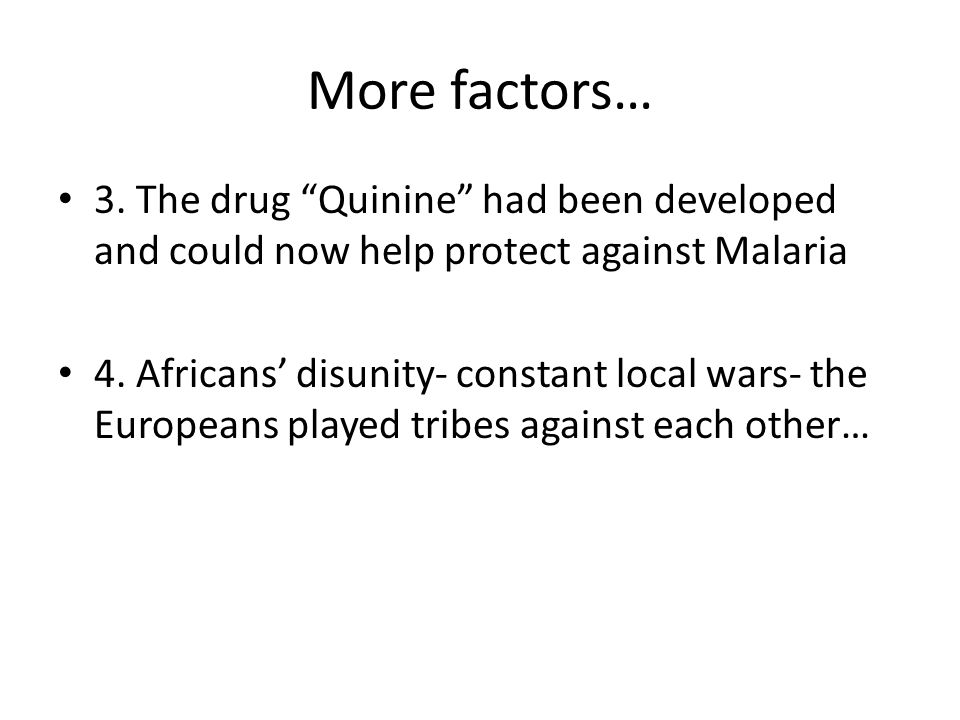 More factors… 3. The drug Quinine had been developed and could now help protect against Malaria.