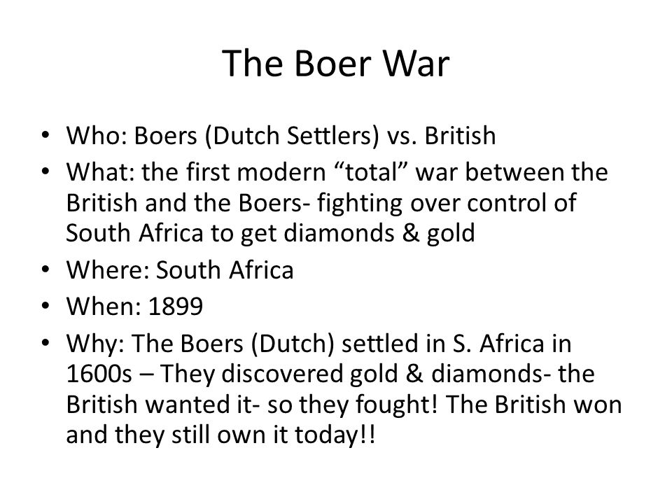 The Boer War Who: Boers (Dutch Settlers) vs. British