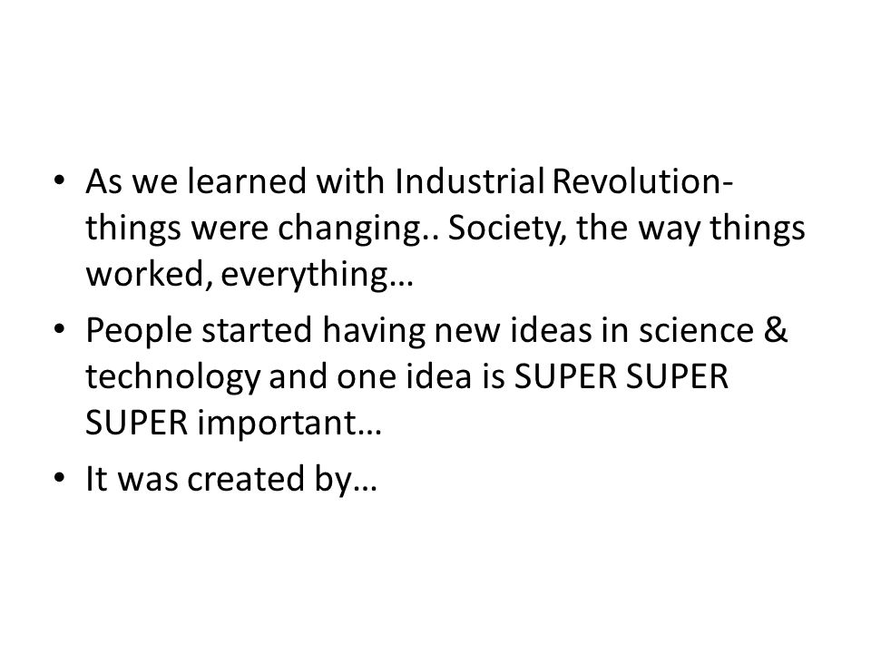 As we learned with Industrial Revolution- things were changing