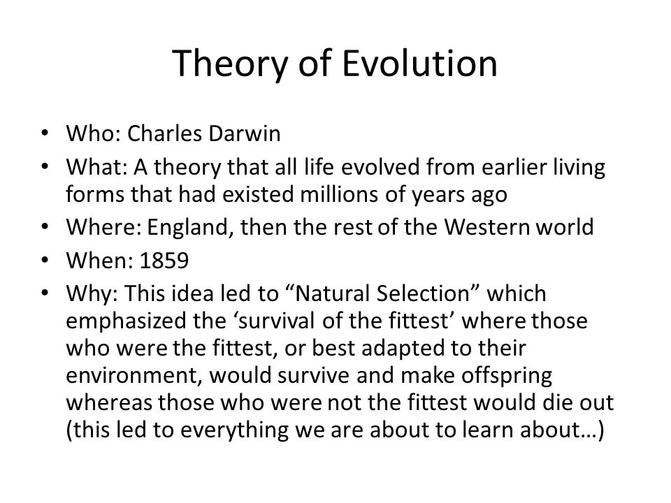 Theory of Evolution Who: Charles Darwin
