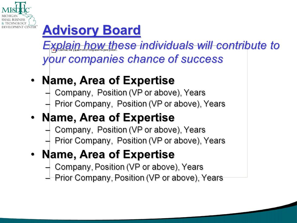 Advisory Board Explain how these individuals will contribute to your companies chance of success