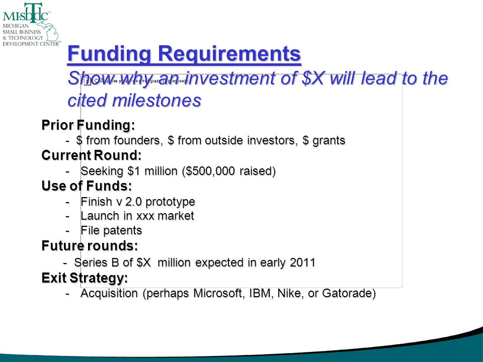 Funding Requirements Show why an investment of $X will lead to the cited milestones