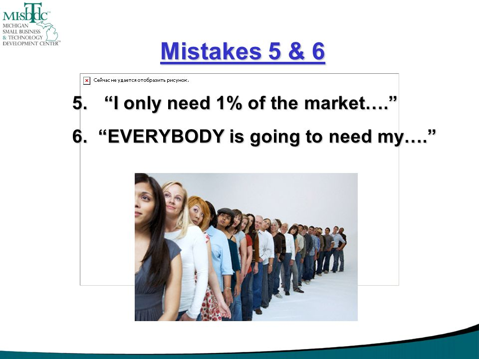 Mistakes 5 & 6 I only need 1% of the market….