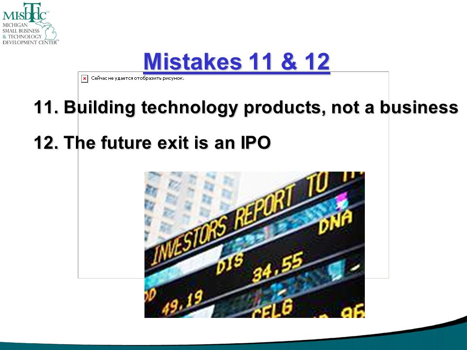Mistakes 11 & 12 11. Building technology products, not a business