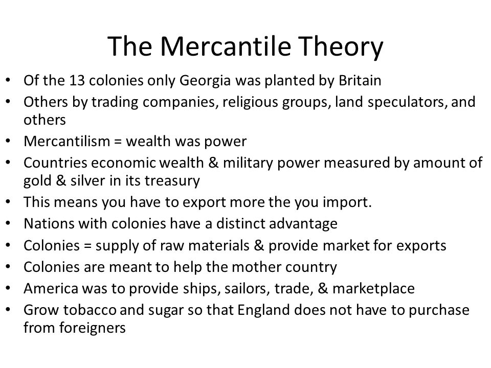 The Mercantile Theory Of the 13 colonies only Georgia was planted by Britain.
