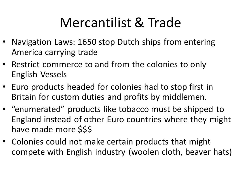 Mercantilist & Trade Navigation Laws: 1650 stop Dutch ships from entering America carrying trade.