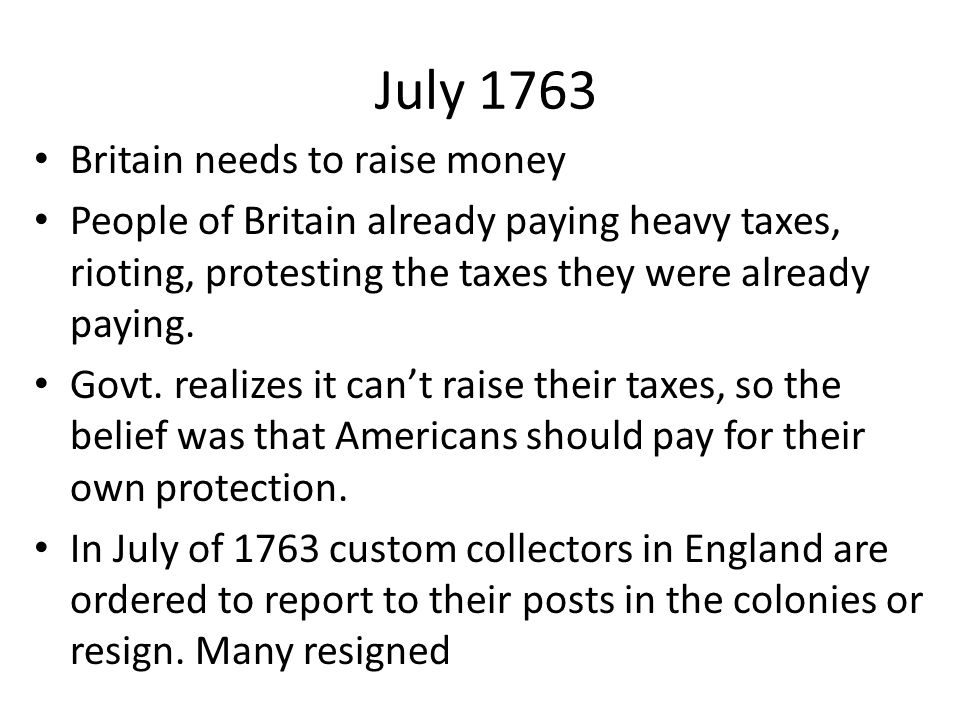 July 1763 Britain needs to raise money