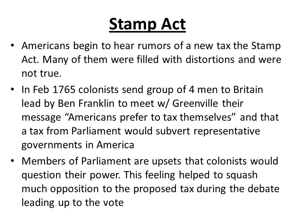 Stamp Act Americans begin to hear rumors of a new tax the Stamp Act. Many of them were filled with distortions and were not true.