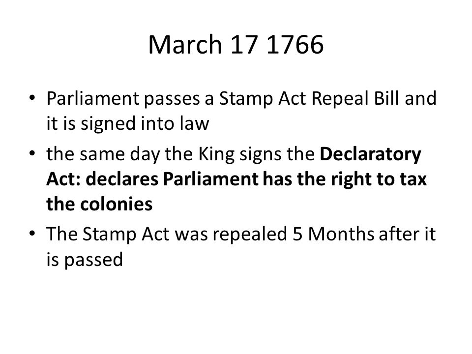 March 17 1766 Parliament passes a Stamp Act Repeal Bill and it is signed into law.