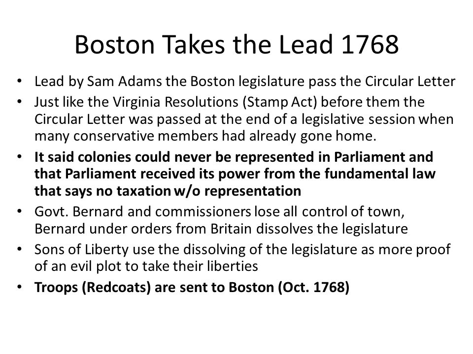 Boston Takes the Lead 1768 Lead by Sam Adams the Boston legislature pass the Circular Letter.