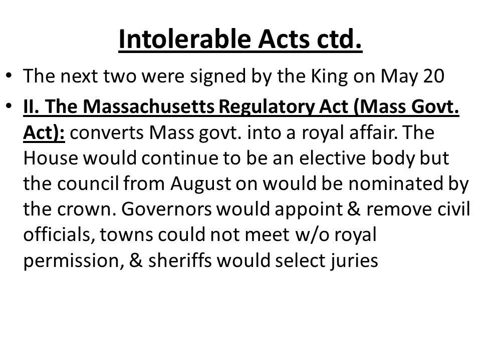 Intolerable Acts ctd. The next two were signed by the King on May 20