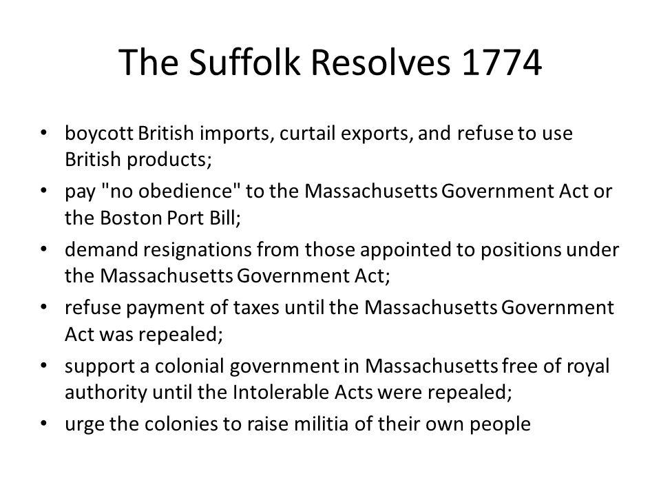 The Suffolk Resolves 1774 boycott British imports, curtail exports, and refuse to use British products;