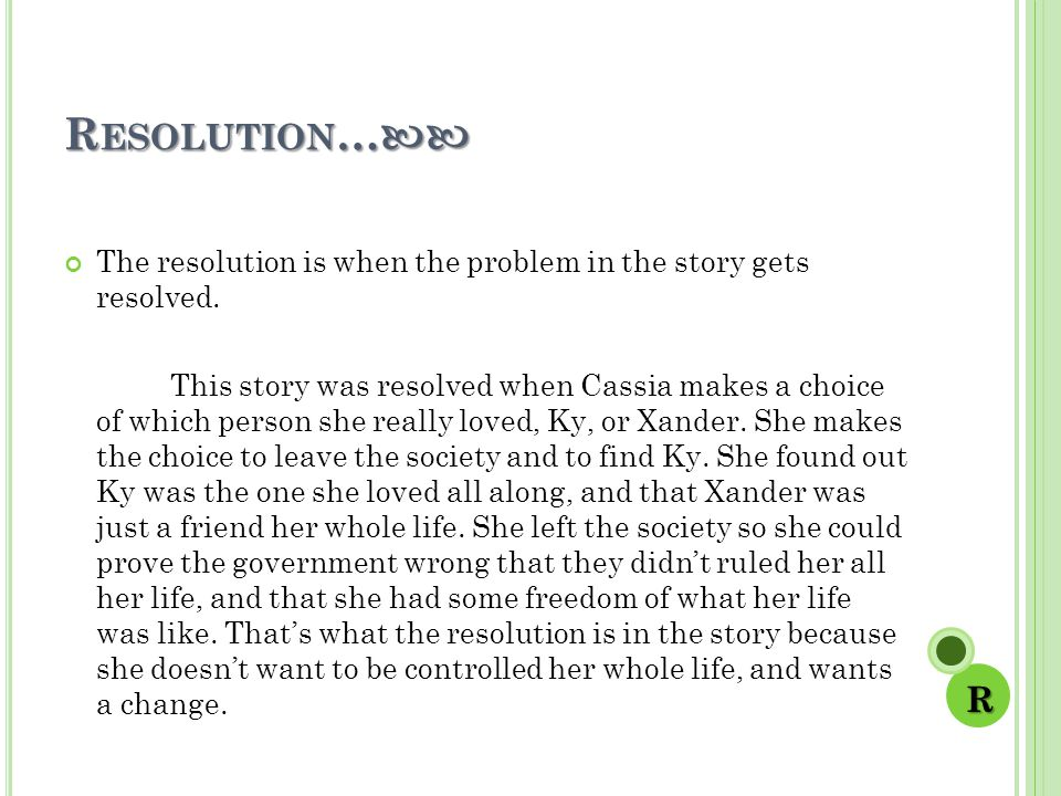 Resolution… The resolution is when the problem in the story gets resolved.