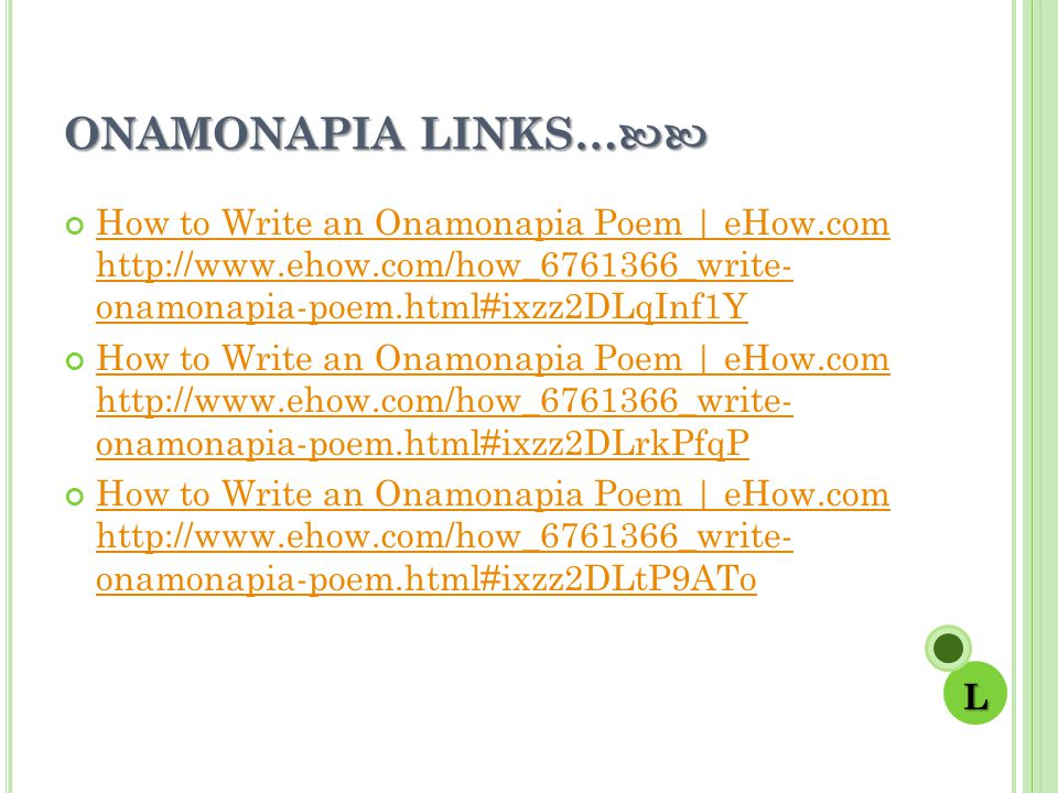 ONAMONAPIA LINKS… How to Write an Onamonapia Poem | eHow.com http://www.ehow.com/how_6761366_write- onamonapia-poem.html#ixzz2DLqInf1Y.