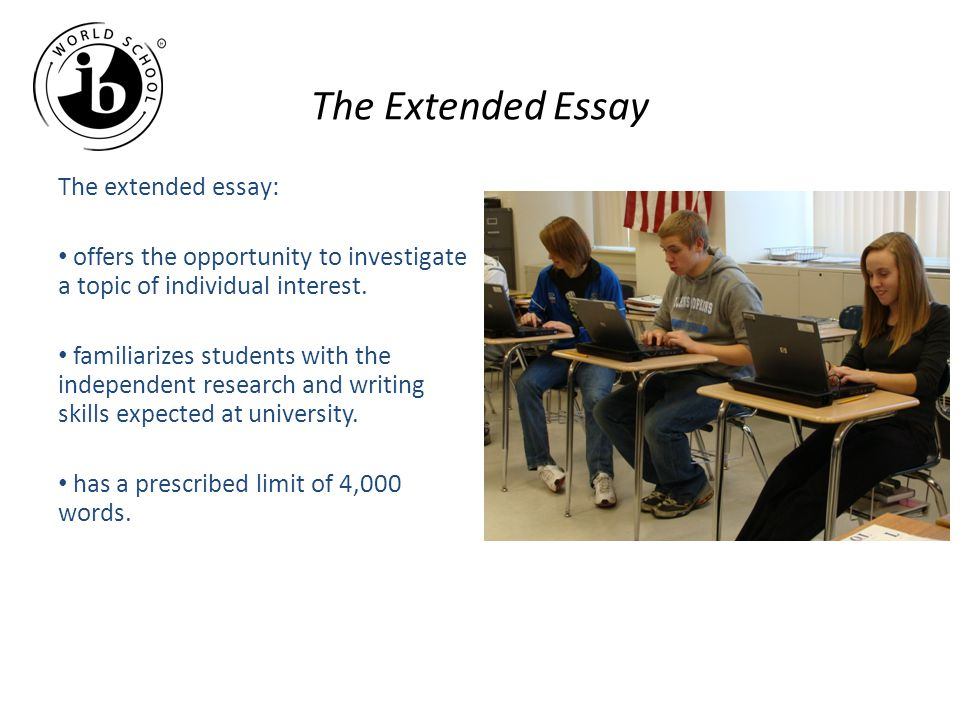 The Extended Essay The extended essay: offers the opportunity to investigate a topic of individual interest.
