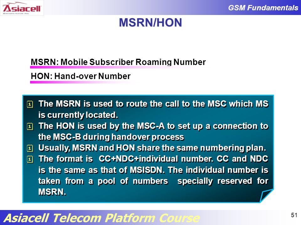MSRN/HON MSRN: Mobile Subscriber Roaming Number HON: Hand-over Number