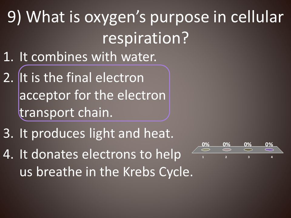 9) What is oxygen's purpose in cellular respiration