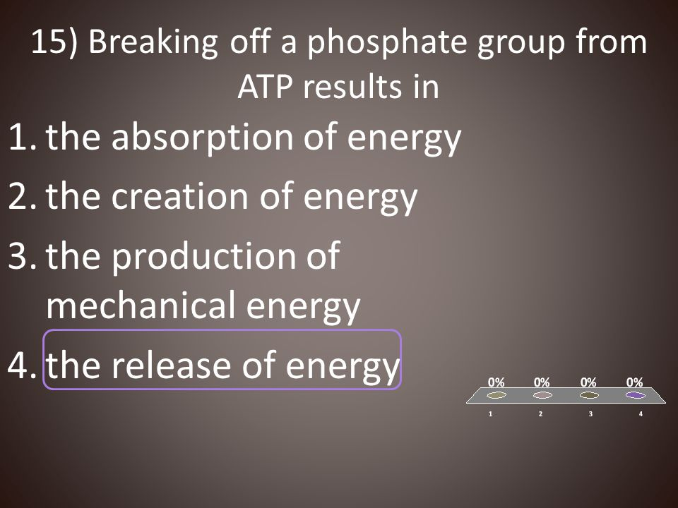 15) Breaking off a phosphate group from ATP results in