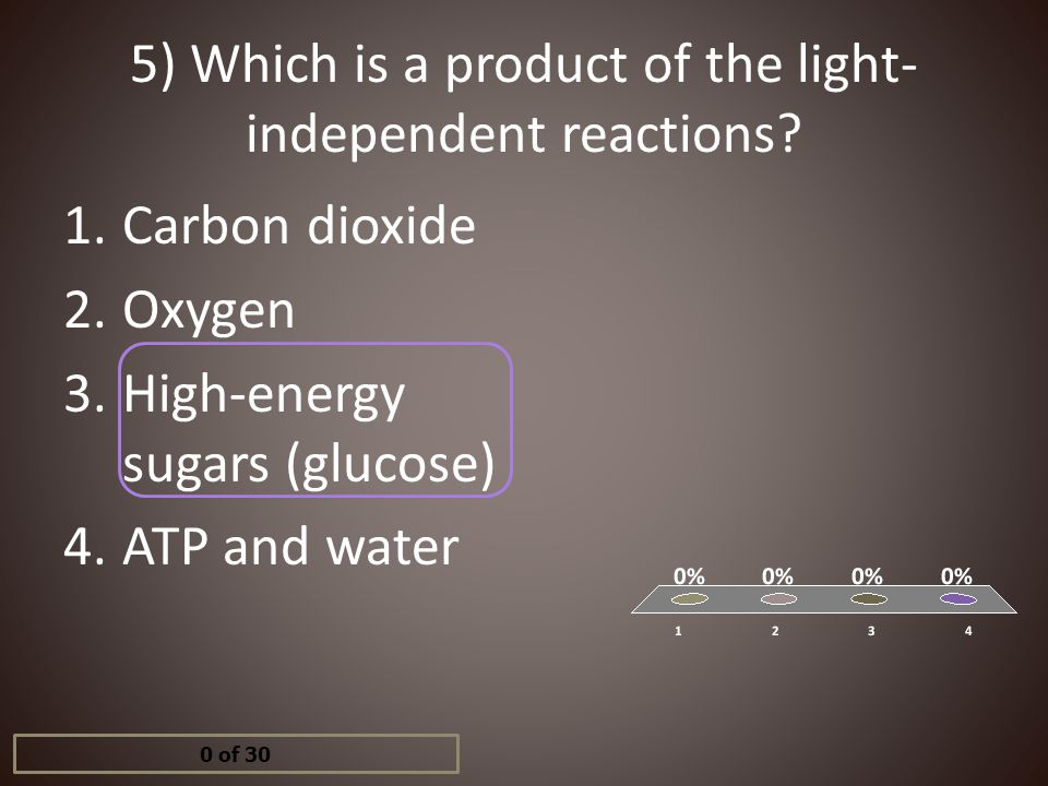 5) Which is a product of the light-independent reactions