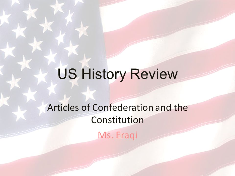 Articles of Confederation and the Constitution Ms. Eraqi