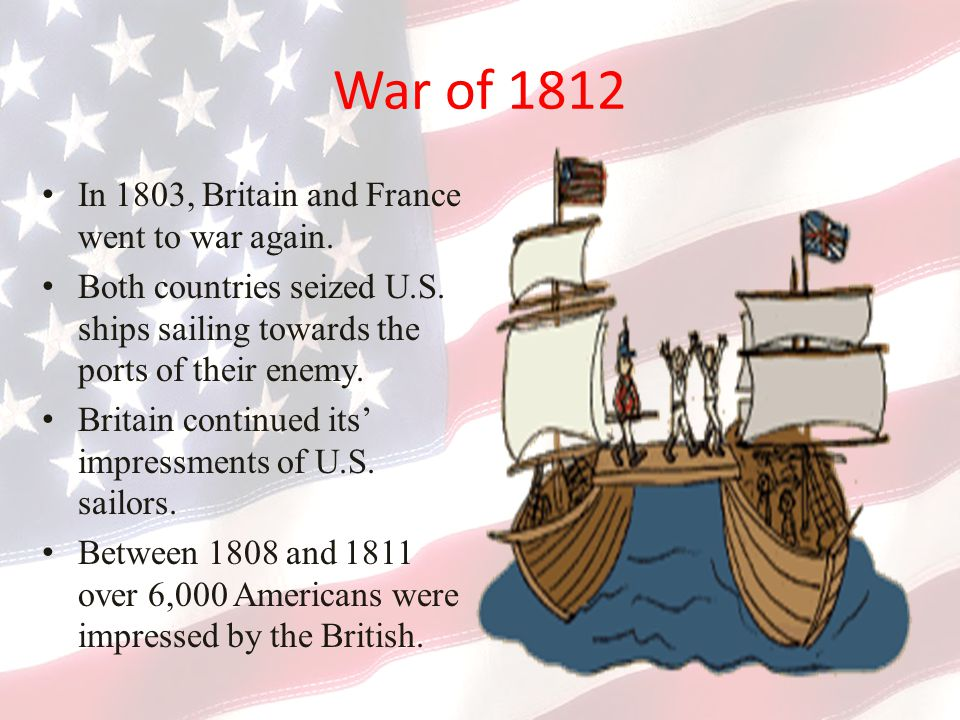 War of 1812 In 1803, Britain and France went to war again.