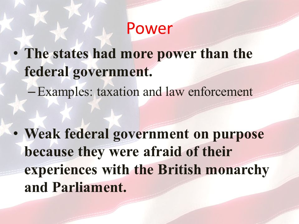 Power The states had more power than the federal government.