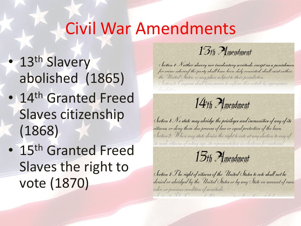 Civil War Amendments 13th Slavery abolished (1865)