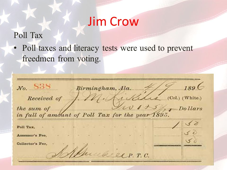 Jim Crow Poll Tax Poll taxes and literacy tests were used to prevent freedmen from voting.