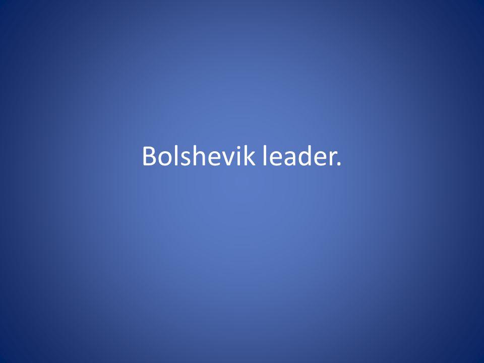 Bolshevik leader.