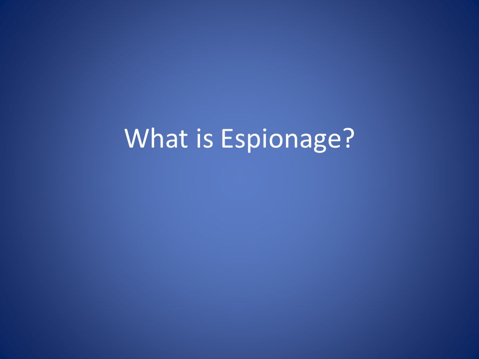 What is Espionage