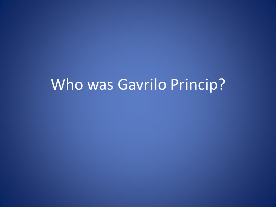 Who was Gavrilo Princip