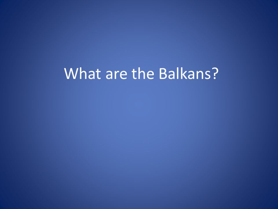 What are the Balkans