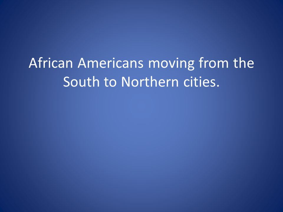 African Americans moving from the South to Northern cities.