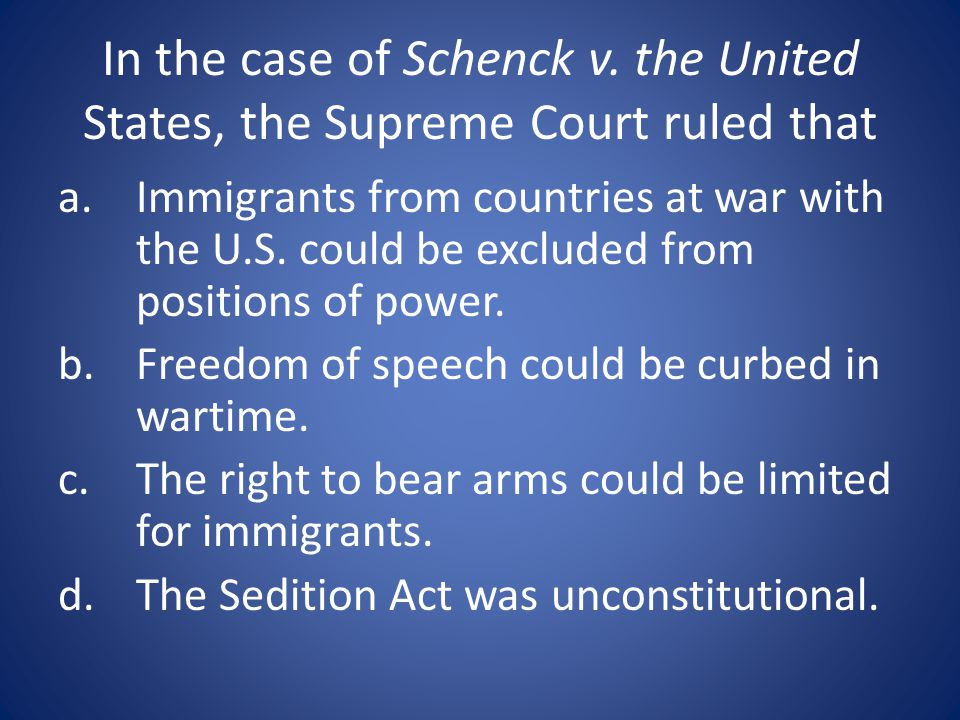In the case of Schenck v. the United States, the Supreme Court ruled that